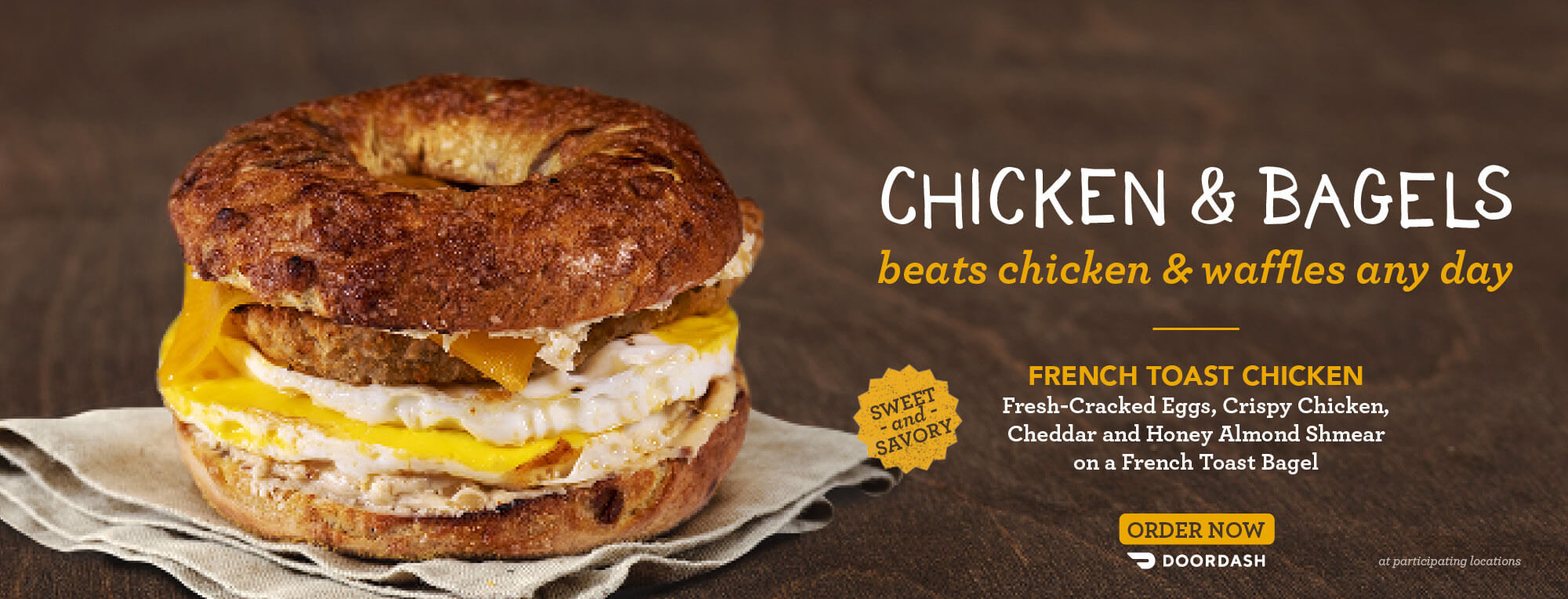 ROTATING SLIDER: Try our new French Toast Chicken Egg Sandwich! Available for a Limited Time